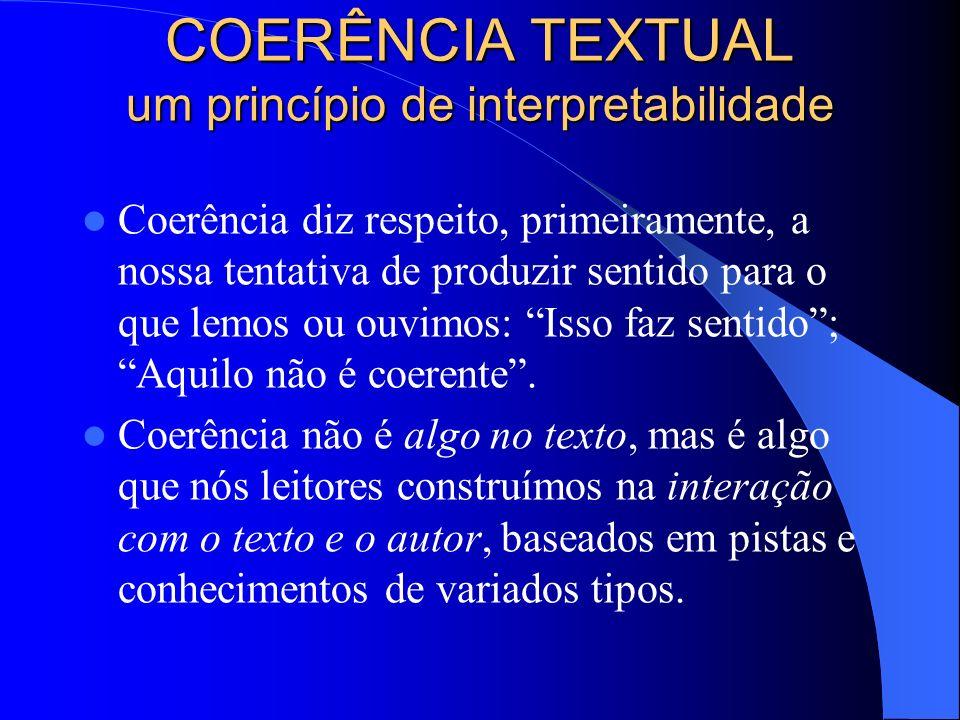 COERÊNCIA TEXTUAL um princípio de interpretabilidade Coerência diz respeito, primeiramente, a nossa tentativa de produzir sentido para o que lemos ou