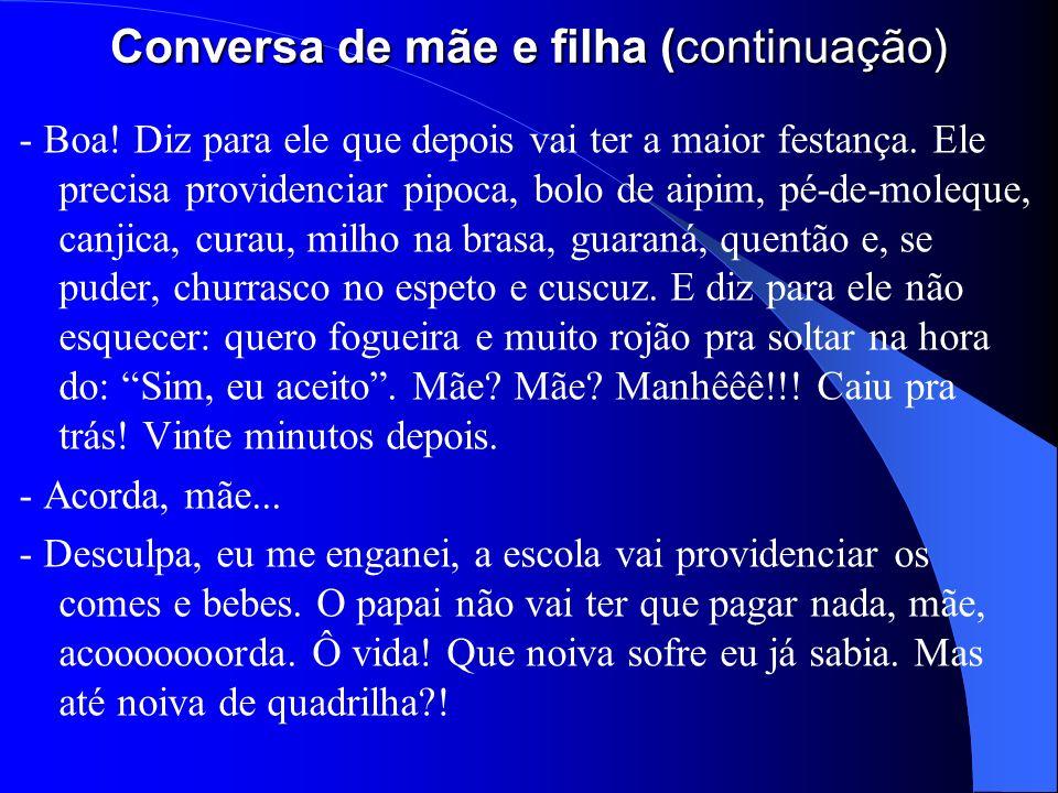 COMENTÁRIO No texto, a mãe contextualiza a fala da filha segundo um modelo socialmente reconhecido para casamento.