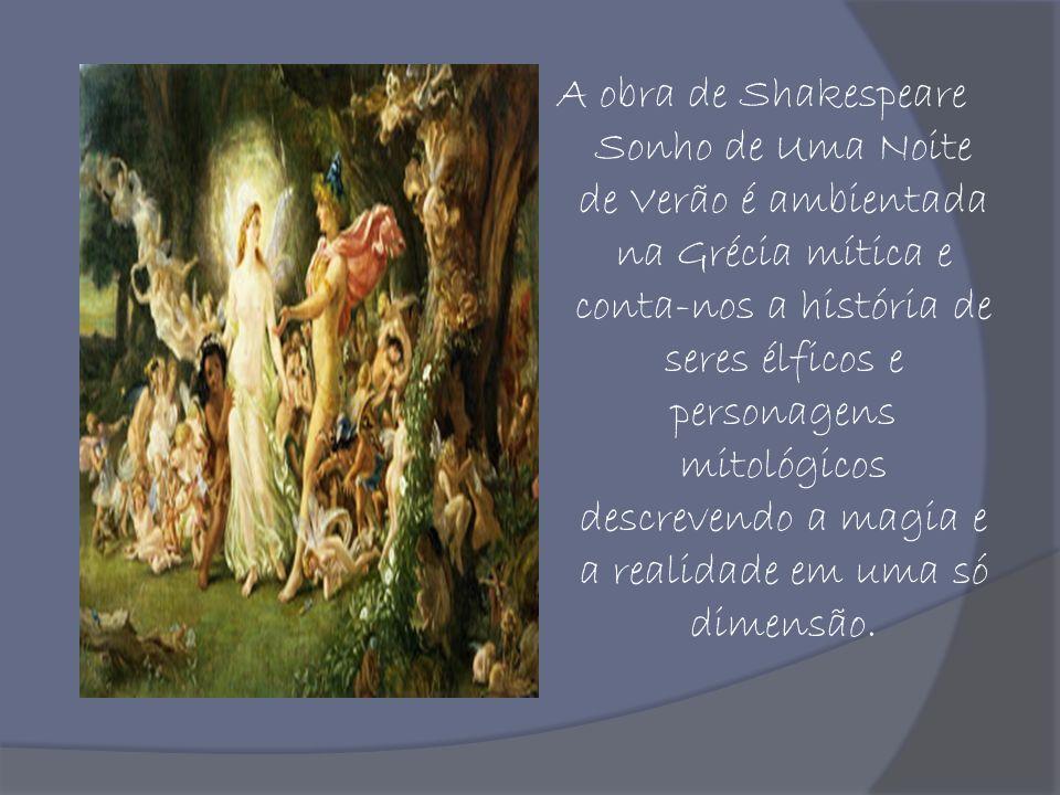 A obra de Shakespeare Sonho de Uma Noite de Verão é ambientada na Grécia mítica e conta-nos a história de seres élficos e personagens mitológicos desc