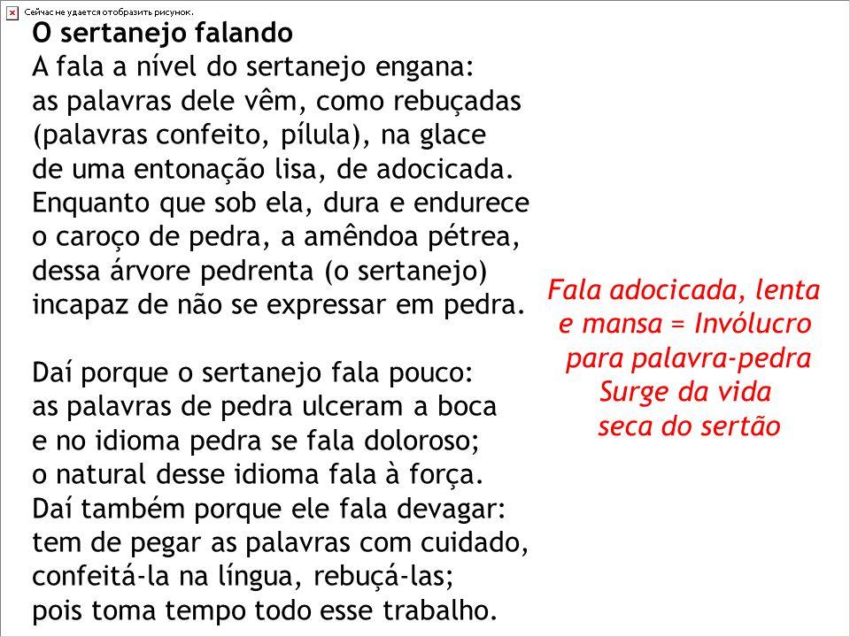 O sertanejo falando A fala a nível do sertanejo engana: as palavras dele vêm, como rebuçadas (palavras confeito, pílula), na glace de uma entonação li