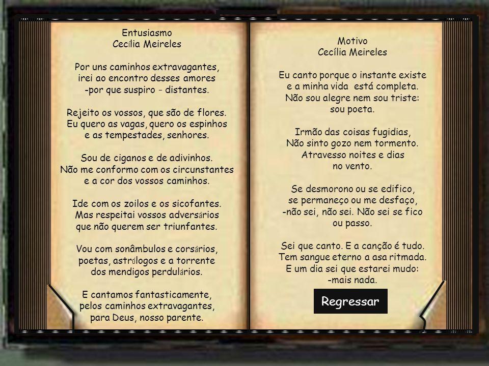 Regressar Motivo Cecília Meireles Eu canto porque o instante existe e a minha vida está completa.