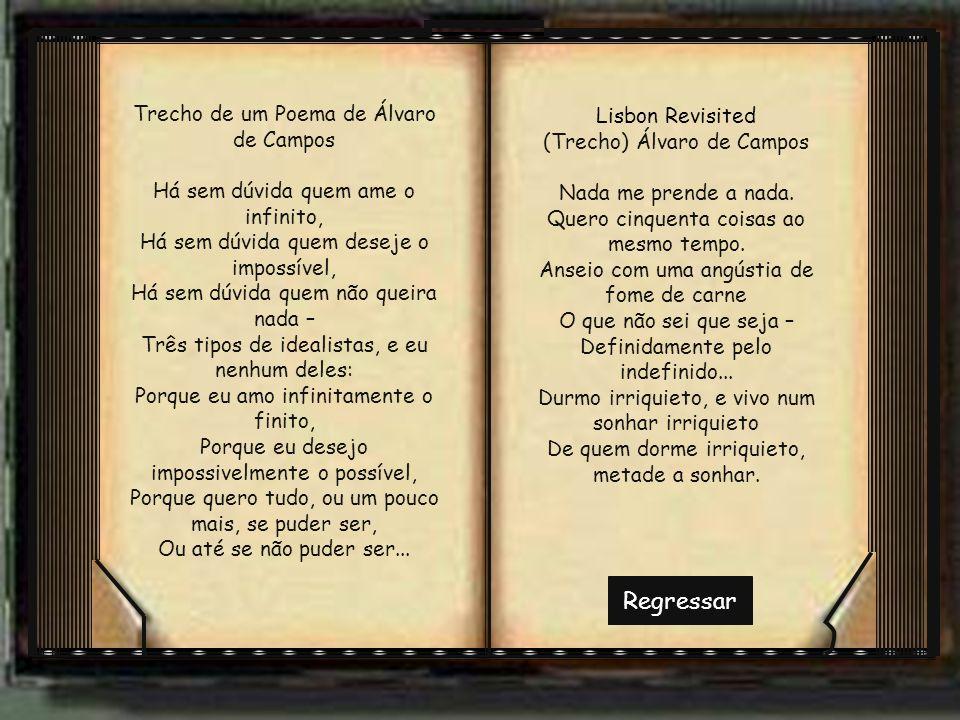 Regressar Lisbon Revisited (Trecho) Álvaro de Campos Nada me prende a nada. Quero cinquenta coisas ao mesmo tempo. Anseio com uma angústia de fome de