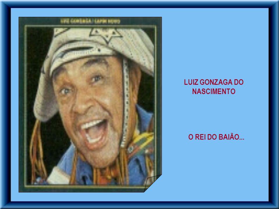 LUIZ GONZAGA DO NASCIMENTO O REI DO BAIÃO...