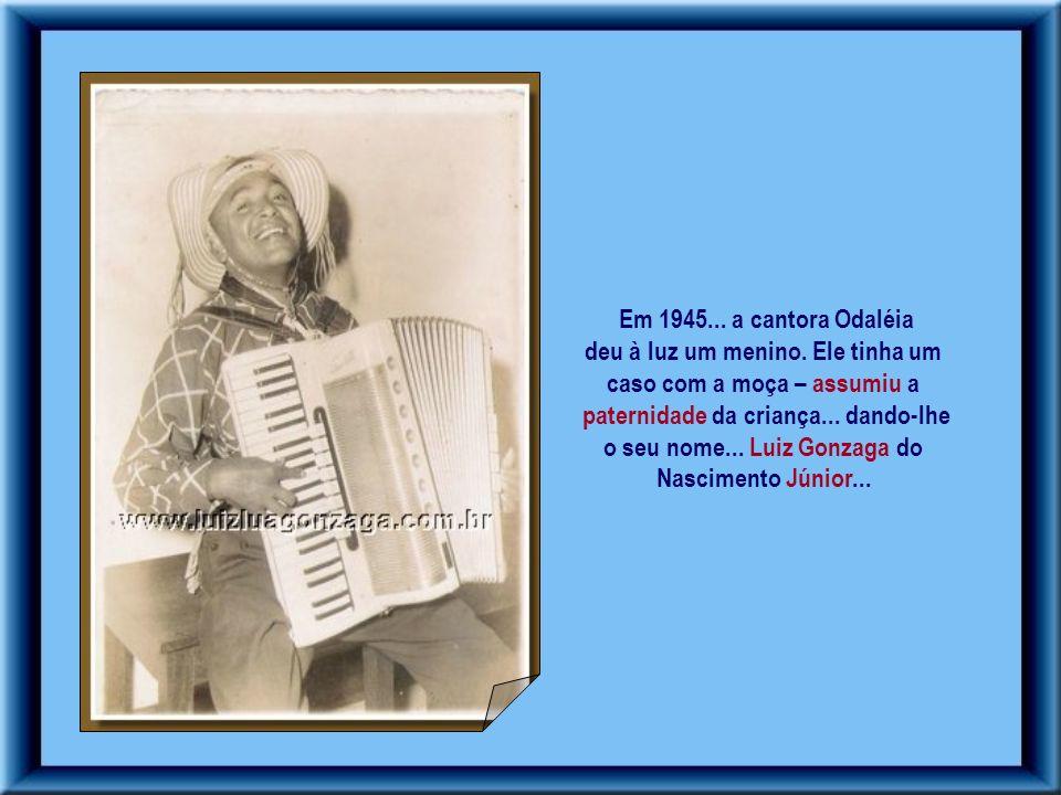 Em parceria com o Cearense Humberto Teixeira...gravou Asa Branca...