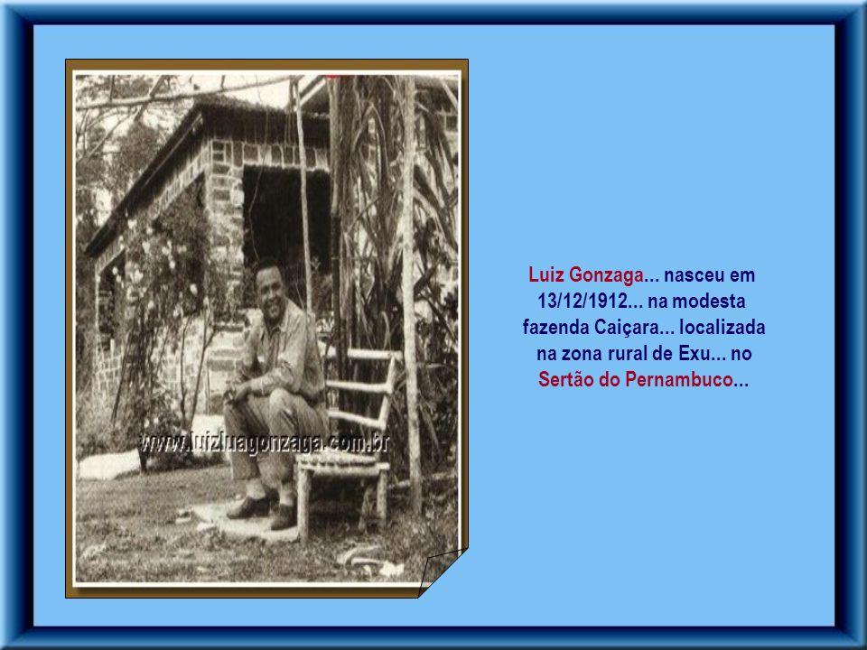 Gonzagão...vestido a caráter como nordestino... tornou-se uma instituição da música brasileira.