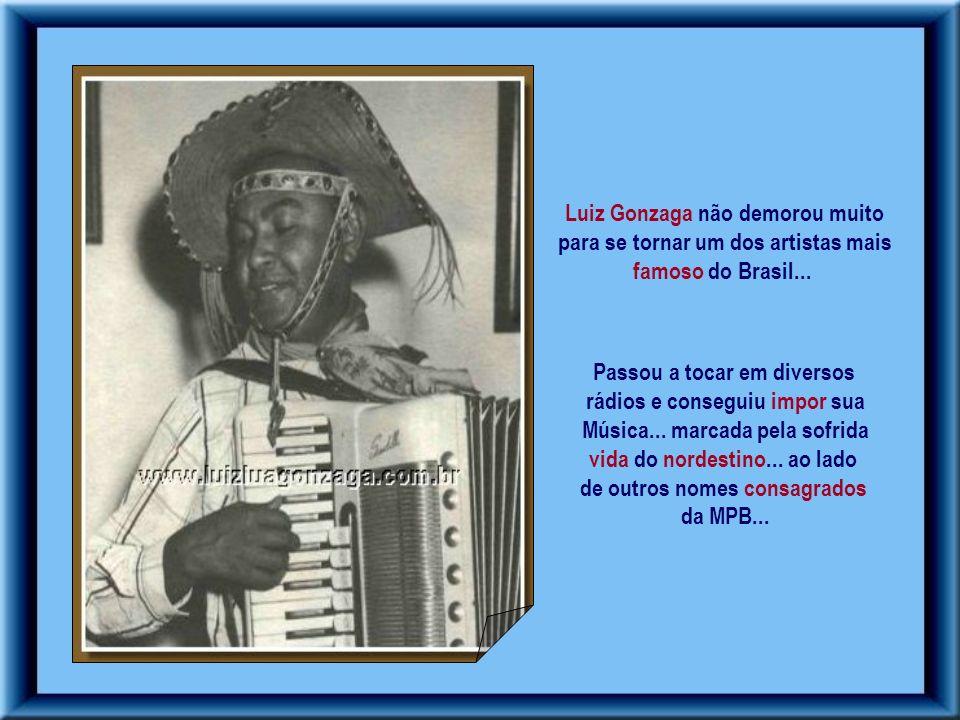 Foram nove anos de vida militar... Em 1939... deu baixa... resolveu tentar a vida no Rio de Janeiro.... Nessa cidade... acompanhado com sua sanfona...