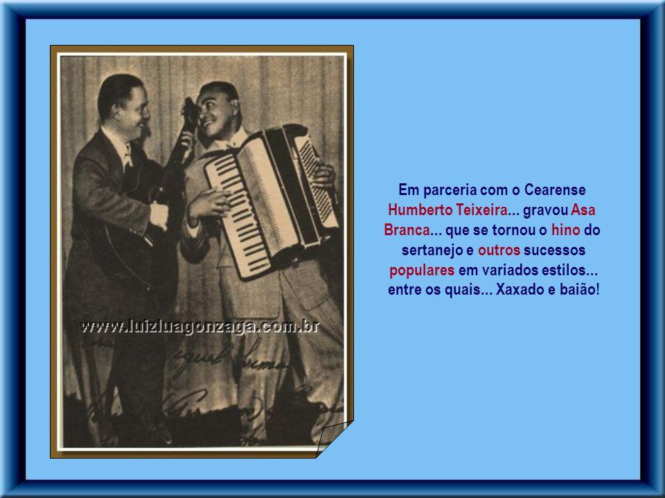 Luiz Gonzaga não demorou muito para se tornar um dos artistas mais famoso do Brasil... Passou a tocar em diversos rádios e conseguiu impor sua Música.