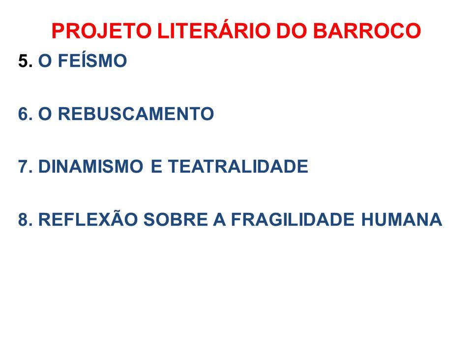 PROJETO LITERÁRIO DO BARROCO 5. O FEÍSMO 6. O REBUSCAMENTO 7. DINAMISMO E TEATRALIDADE 8. REFLEXÃO SOBRE A FRAGILIDADE HUMANA