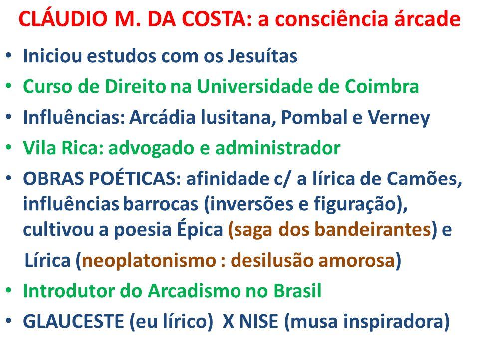 CLÁUDIO M. DA COSTA: a consciência árcade Iniciou estudos com os Jesuítas Curso de Direito na Universidade de Coimbra Influências: Arcádia lusitana, P