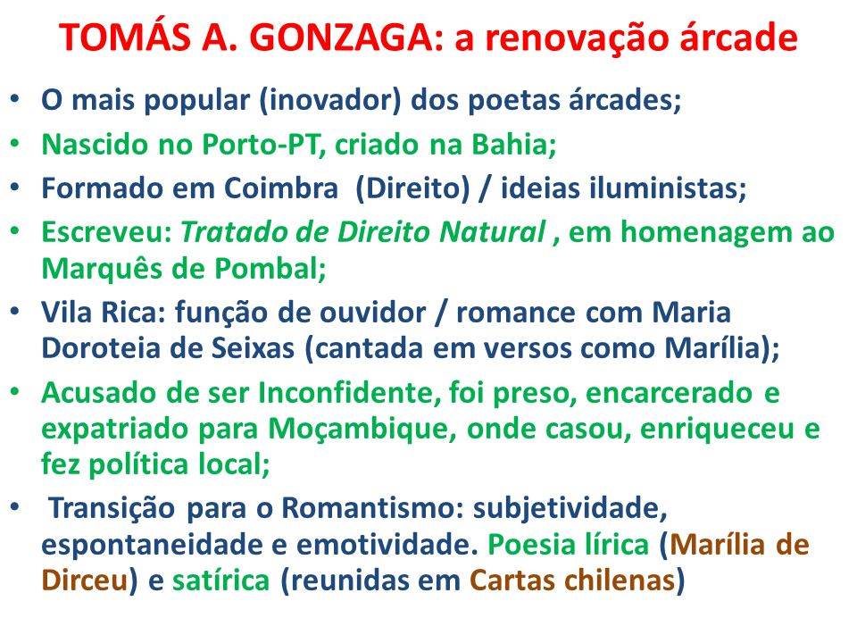 TOMÁS A. GONZAGA: a renovação árcade O mais popular (inovador) dos poetas árcades; Nascido no Porto-PT, criado na Bahia; Formado em Coimbra (Direito)