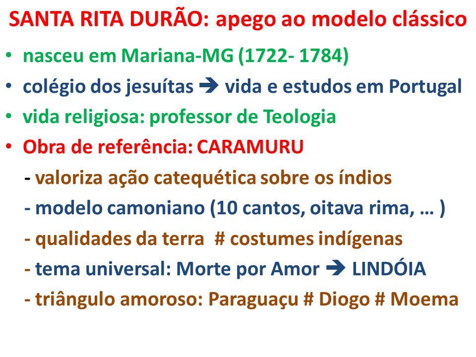 SANTA RITA DURÃO: apego ao modelo clássico nasceu em Mariana-MG (1722- 1784) colégio dos jesuítas vida e estudos em Portugal vida religiosa: professor