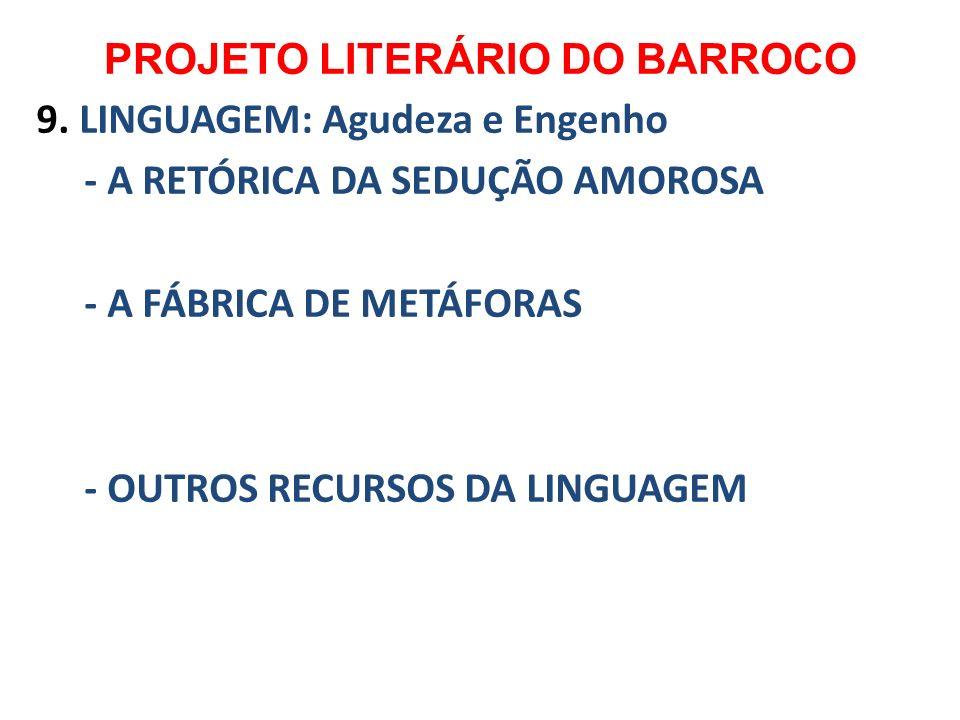 PROJETO LITERÁRIO DO BARROCO 9. LINGUAGEM: Agudeza e Engenho - A RETÓRICA DA SEDUÇÃO AMOROSA - A FÁBRICA DE METÁFORAS - OUTROS RECURSOS DA LINGUAGEM