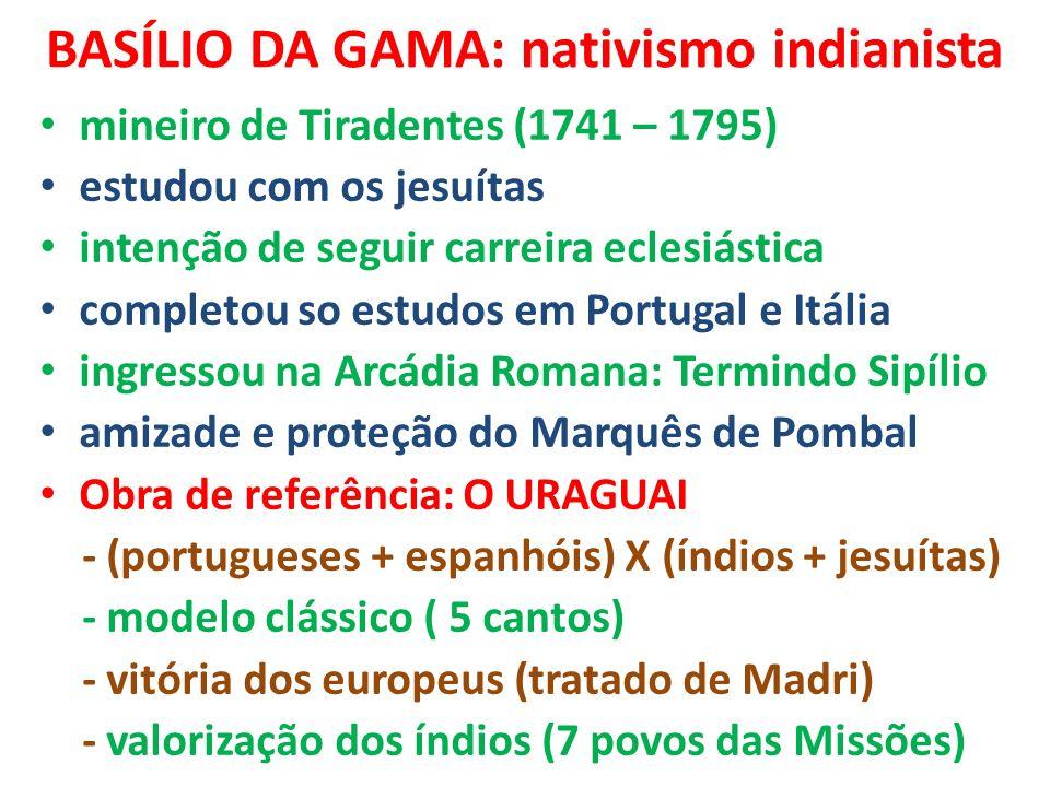 BASÍLIO DA GAMA: nativismo indianista mineiro de Tiradentes (1741 – 1795) estudou com os jesuítas intenção de seguir carreira eclesiástica completou s