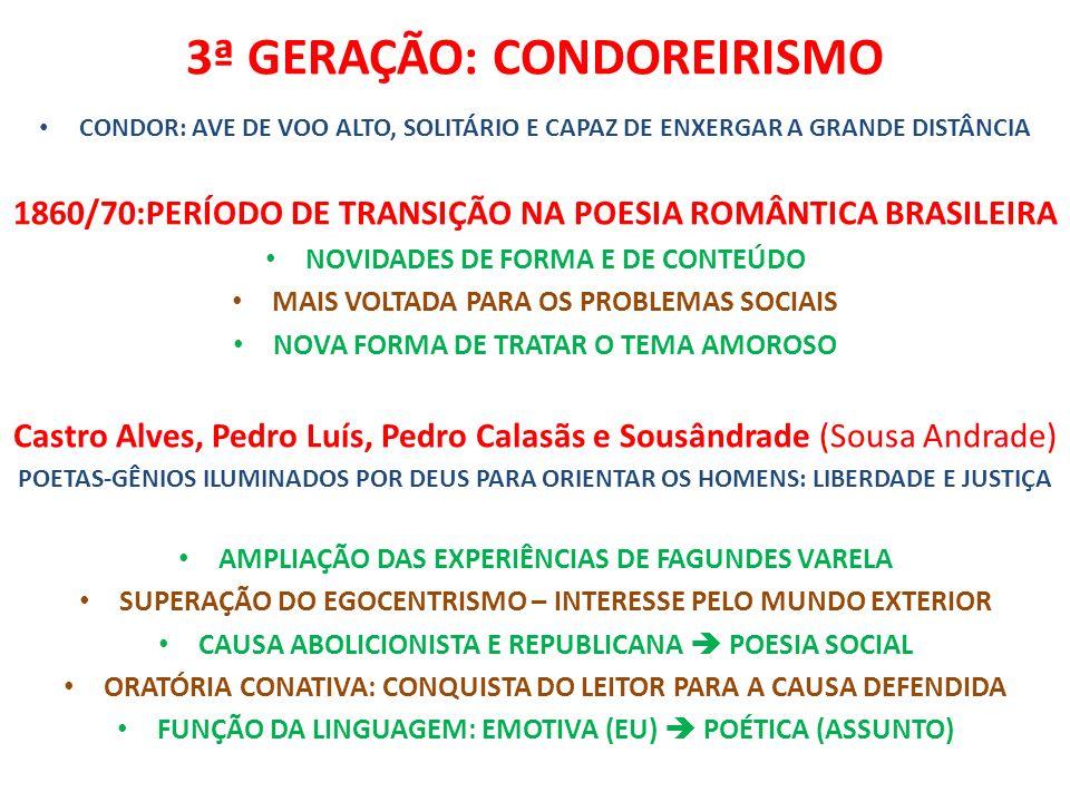 3ª GERAÇÃO: CONDOREIRISMO CONDOR: AVE DE VOO ALTO, SOLITÁRIO E CAPAZ DE ENXERGAR A GRANDE DISTÂNCIA 1860/70:PERÍODO DE TRANSIÇÃO NA POESIA ROMÂNTICA B