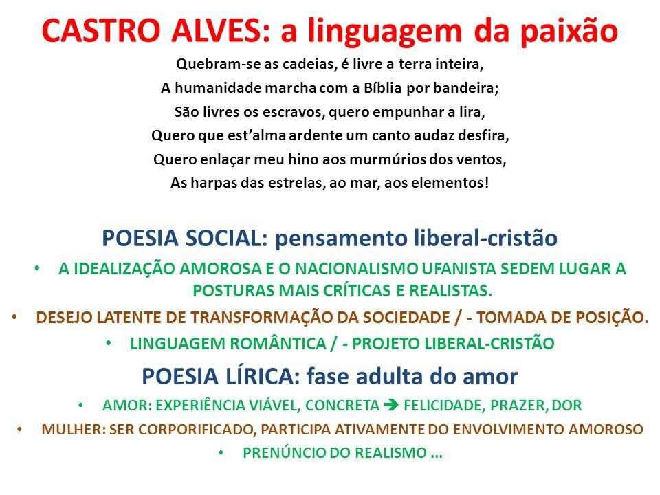 CASTRO ALVES: a linguagem da paixão Quebram-se as cadeias, é livre a terra inteira, A humanidade marcha com a Bíblia por bandeira; São livres os escra