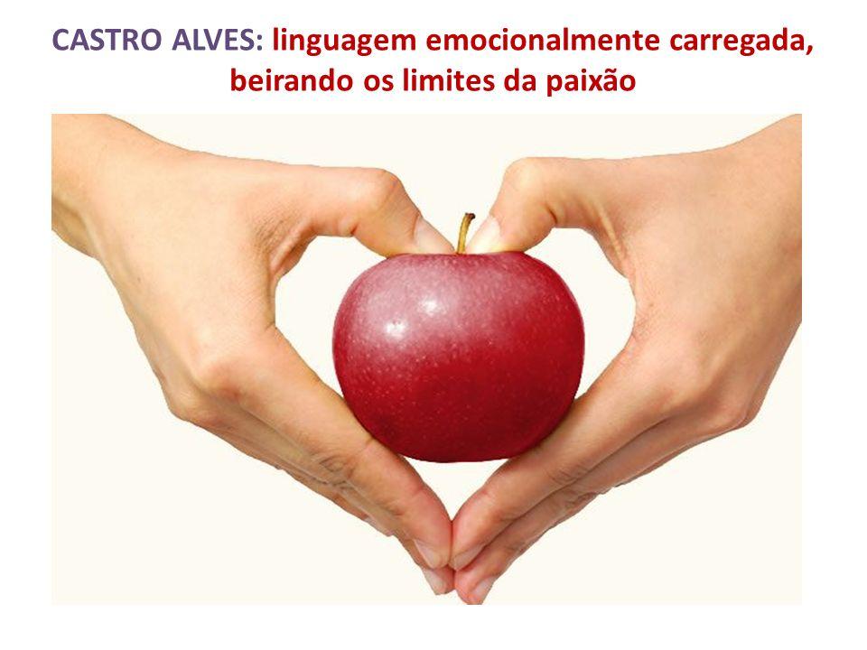 CASTRO ALVES: linguagem emocionalmente carregada, beirando os limites da paixão