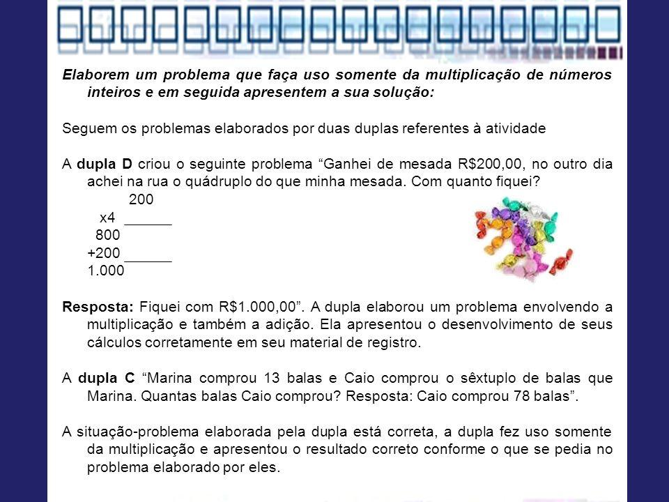 Elaborem um problema que faça uso somente da multiplicação de números inteiros e em seguida apresentem a sua solução: Seguem os problemas elaborados p