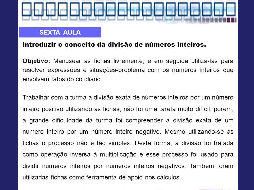 Introduzir o conceito da divisão de números inteiros. Objetivo: Manusear as fichas livremente, e em seguida utilizá-las para resolver expressões e sit