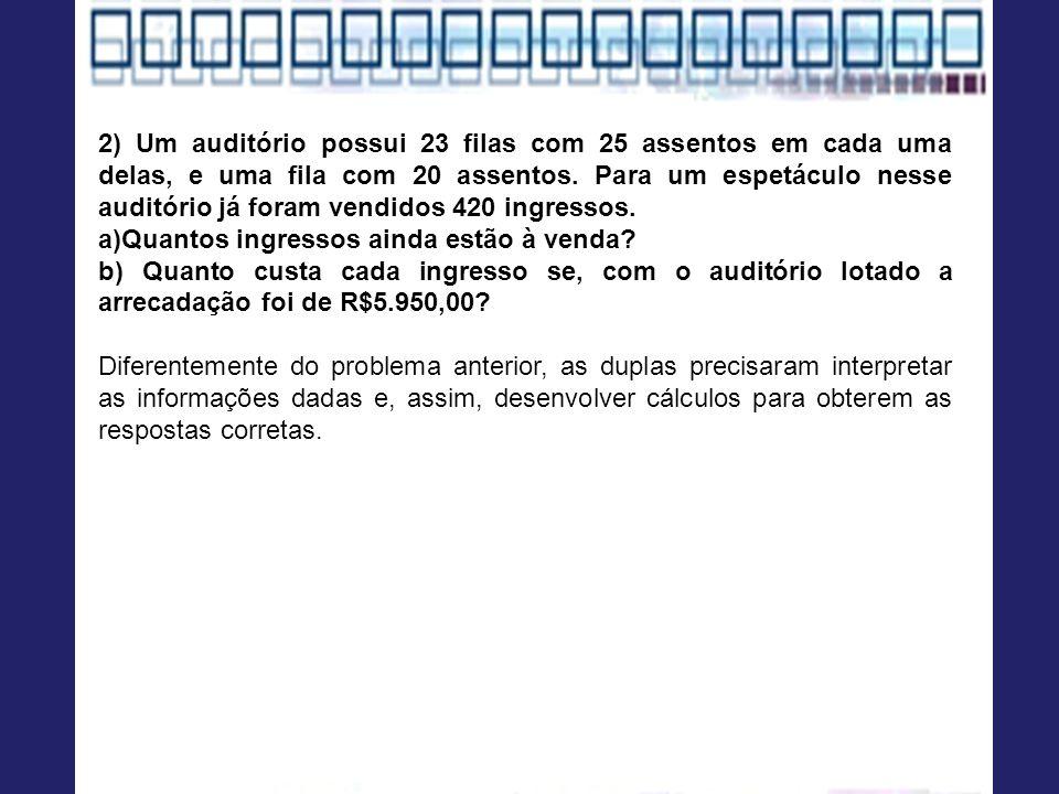 2) Um auditório possui 23 filas com 25 assentos em cada uma delas, e uma fila com 20 assentos. Para um espetáculo nesse auditório já foram vendidos 42