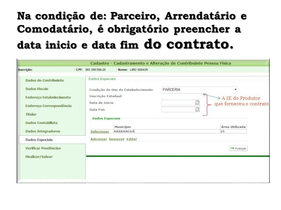 Na condição de: Parceiro, Arrendatário e Comodatário, é obrigatório preencher a data inicio e data fim do contrato.
