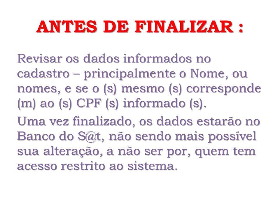 ANTES DE FINALIZAR : Revisar os dados informados no cadastro – principalmente o Nome, ou nomes, e se o (s) mesmo (s) corresponde (m) ao (s) CPF (s) informado (s).