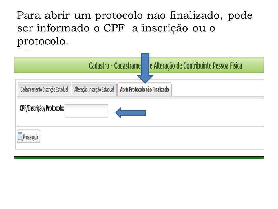 Para abrir um protocolo não finalizado, pode ser informado o CPF a inscrição ou o protocolo.