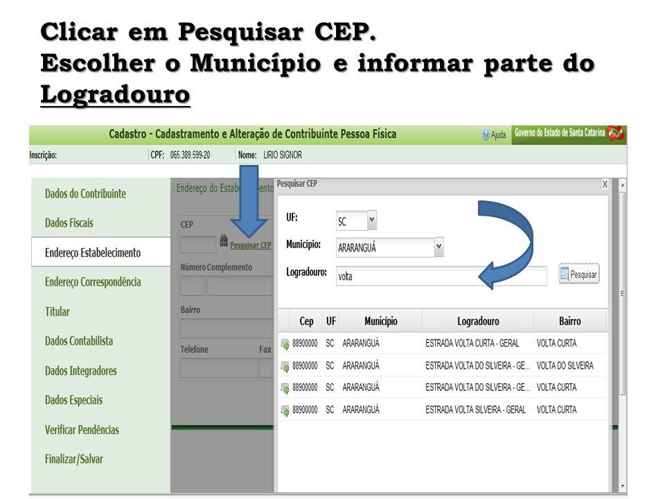 Clicar em Pesquisar CEP. Escolher o Município e informar parte do Logradouro