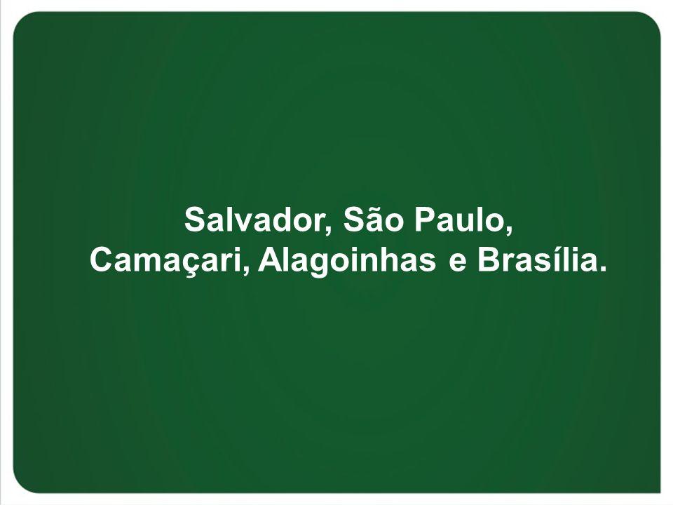 Salvador, São Paulo, Camaçari, Alagoinhas e Brasília.