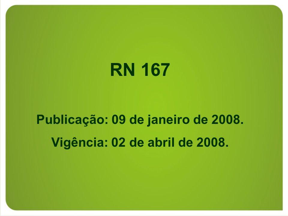 RN 167 Publicação: 09 de janeiro de 2008. Vigência: 02 de abril de 2008.