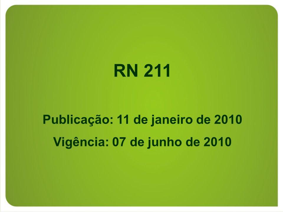 RN 211 Publicação: 11 de janeiro de 2010 Vigência: 07 de junho de 2010