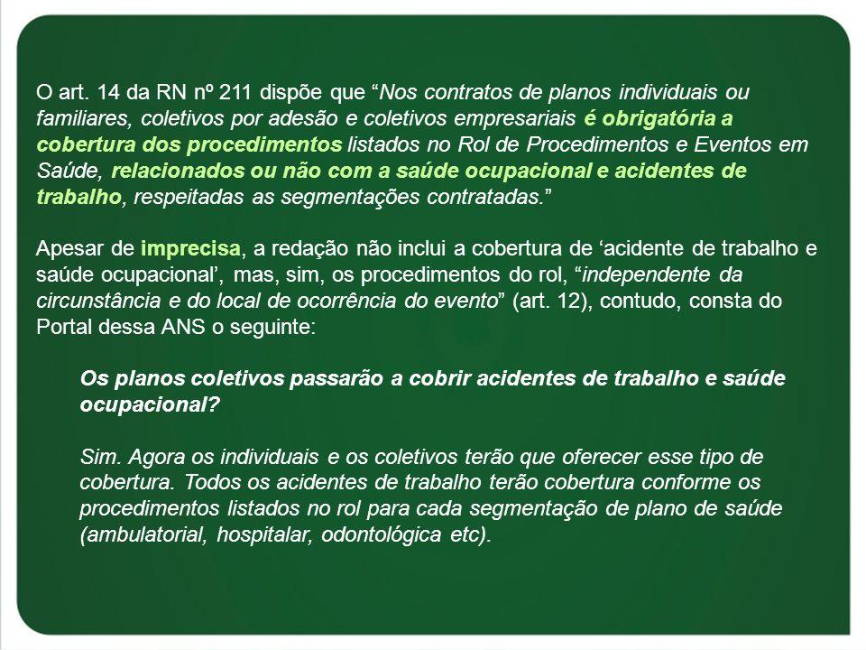 O art. 14 da RN nº 211 dispõe que Nos contratos de planos individuais ou familiares, coletivos por adesão e coletivos empresariais é obrigatória a cob