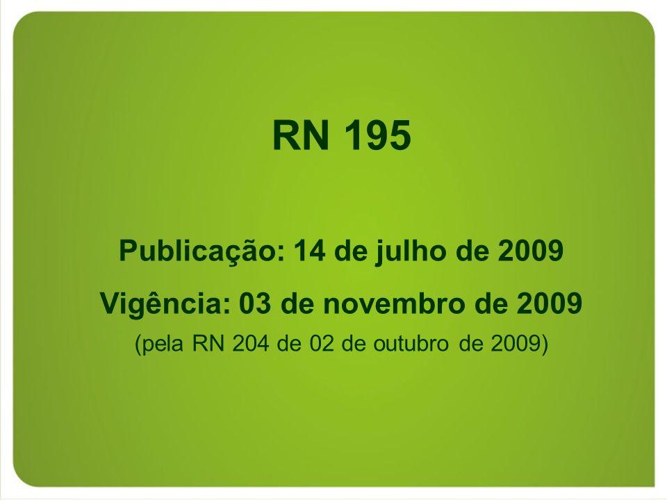 RN 195 Publicação: 14 de julho de 2009 Vigência: 03 de novembro de 2009 (pela RN 204 de 02 de outubro de 2009)