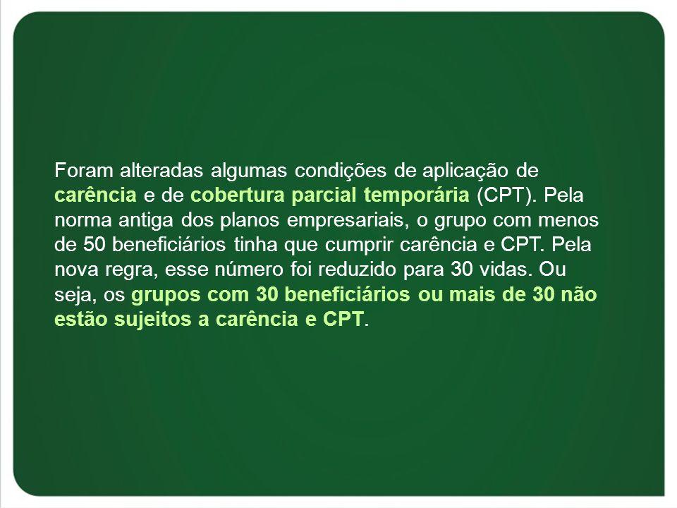 Foram alteradas algumas condições de aplicação de carência e de cobertura parcial temporária (CPT). Pela norma antiga dos planos empresariais, o grupo