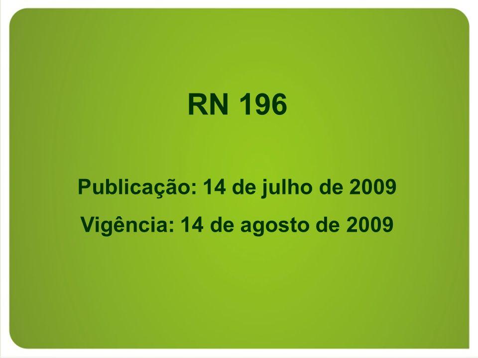 RN 196 Publicação: 14 de julho de 2009 Vigência: 14 de agosto de 2009