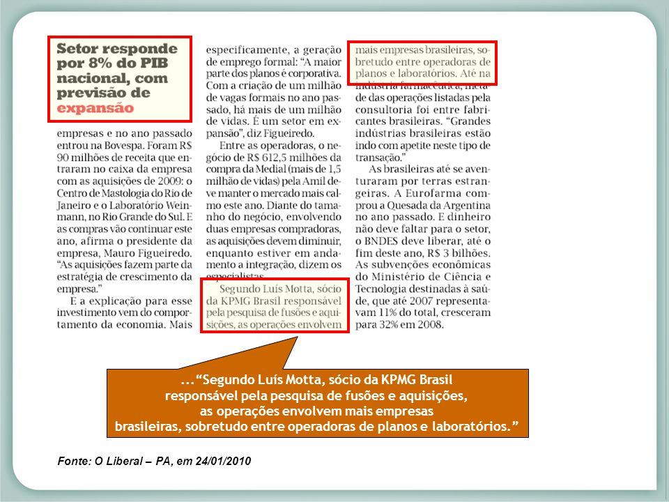 ...Segundo Luís Motta, sócio da KPMG Brasil responsável pela pesquisa de fusões e aquisições, as operações envolvem mais empresas brasileiras, sobretu