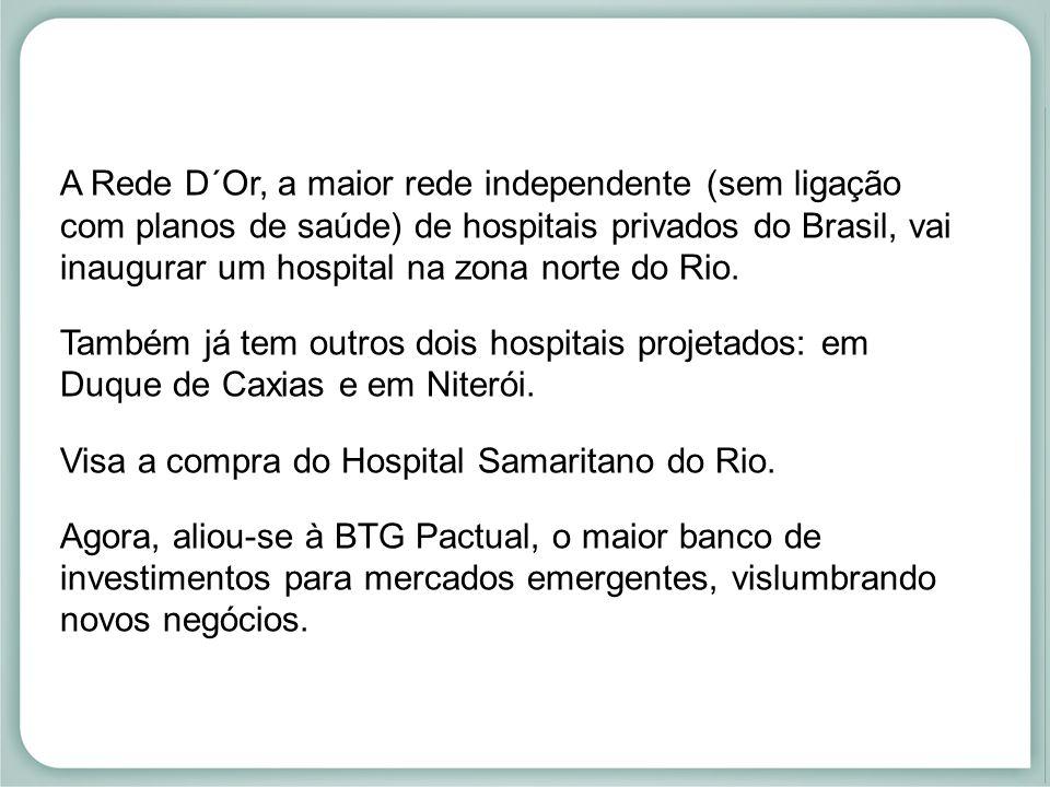 A Rede D´Or, a maior rede independente (sem ligação com planos de saúde) de hospitais privados do Brasil, vai inaugurar um hospital na zona norte do R