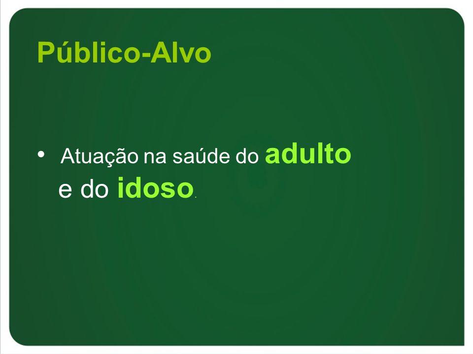 Público-Alvo Atuação na saúde do adulto e do idoso.