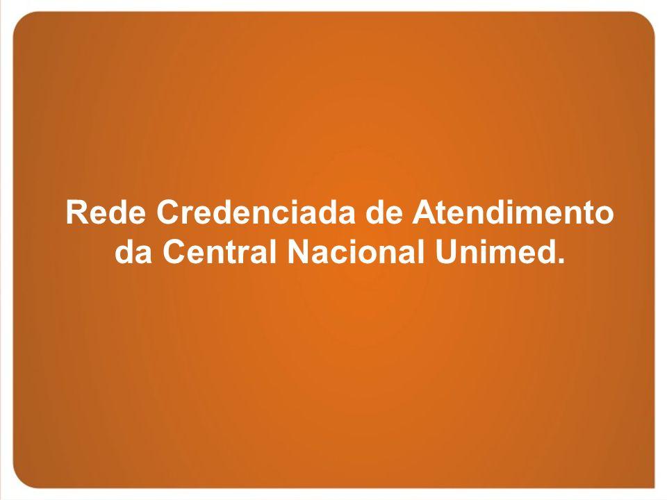 Rede Credenciada de Atendimento da Central Nacional Unimed.