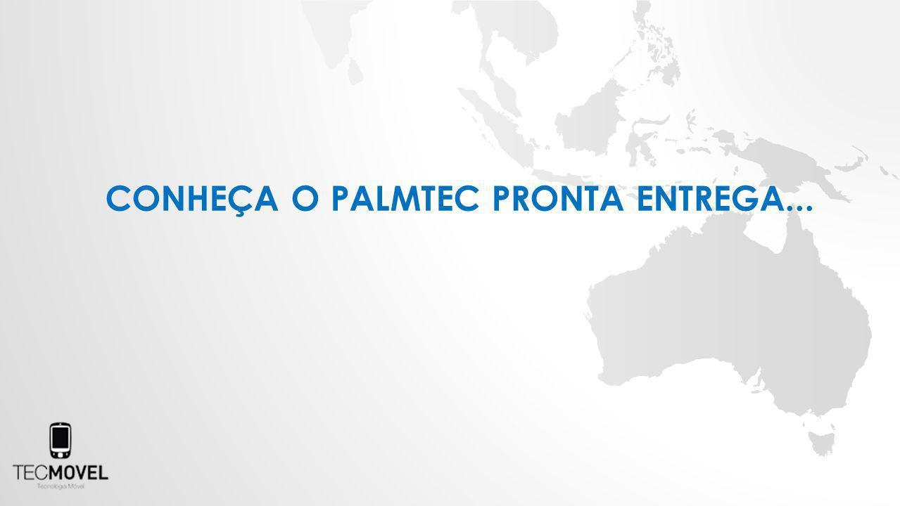 CONHEÇA O PALMTEC PRONTA ENTREGA...
