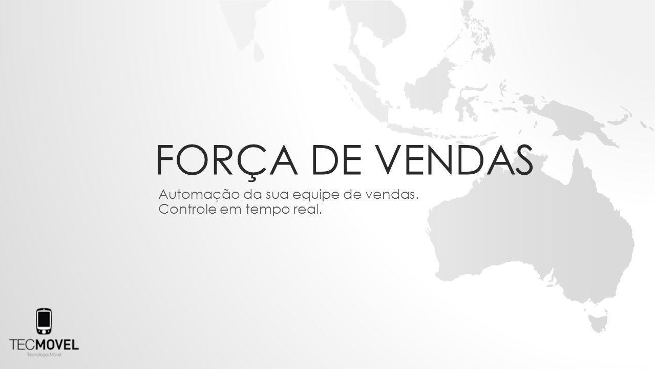 FORÇA DE VENDAS Automação da sua equipe de vendas. Controle em tempo real.
