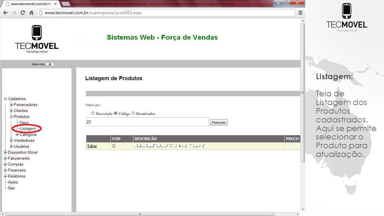 Listagem: Tela de Listagem dos Produtos cadastrados. Aqui se permite selecionar o Produto para atualização.