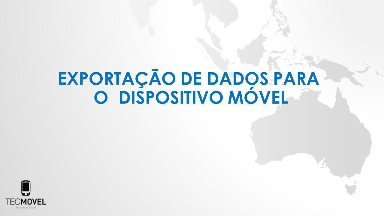 EXPORTAÇÃO DE DADOS PARA O DISPOSITIVO MÓVEL