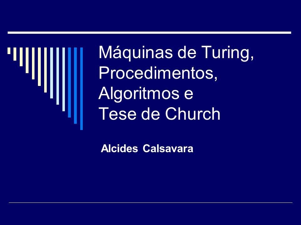 Tese de Church Qualquer procedimento efetivo pode ser realizado por uma máquina de Turing.