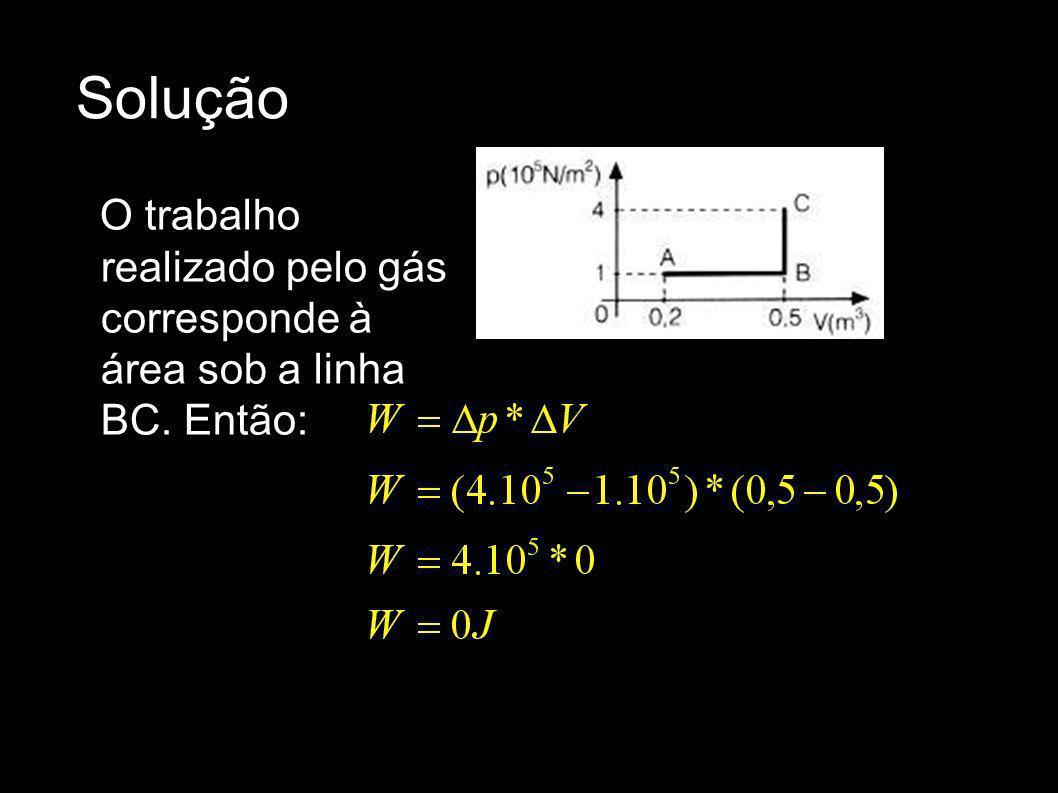 Solução O trabalho realizado pelo gás corresponde à área sob a linha BC. Então: