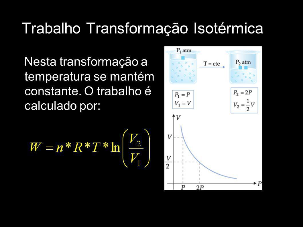 Trabalho Transformação Isotérmica Nesta transformação a temperatura se mantém constante. O trabalho é calculado por: