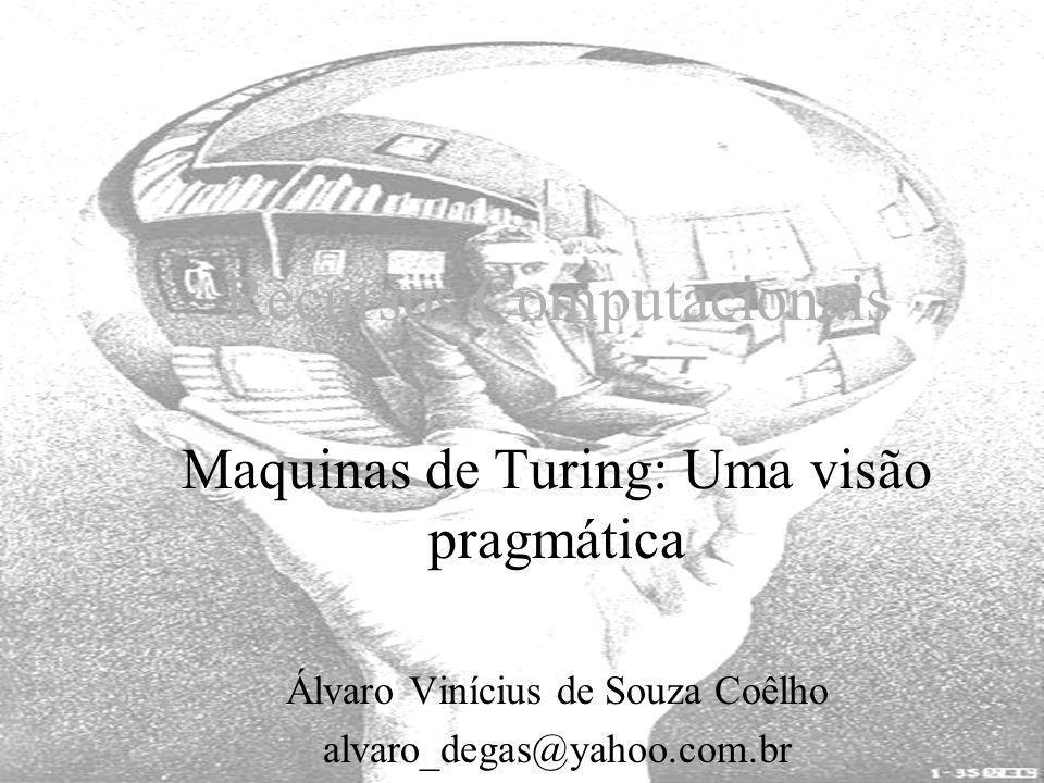 Recursos Computacionais Maquinas de Turing: Uma visão pragmática Álvaro Vinícius de Souza Coêlho alvaro_degas@yahoo.com.br