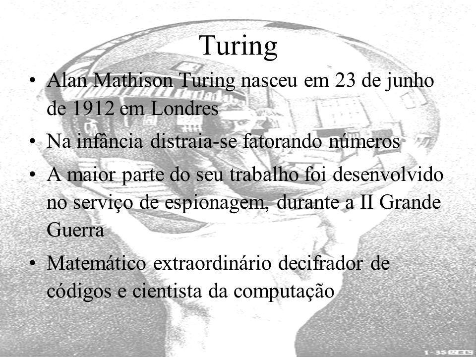 Turing Alan Mathison Turing nasceu em 23 de junho de 1912 em Londres Na infância distraia-se fatorando números A maior parte do seu trabalho foi desen