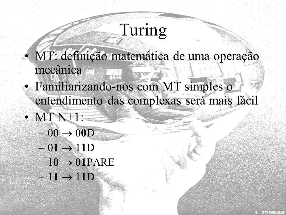 Turing MT: definição matemática de uma operação mecânica Familiarizando-nos com MT simples o entendimento das complexas será mais fácil MT N+1: –00 00