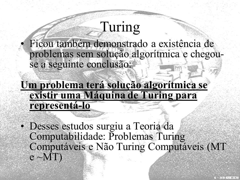 Ficou também demonstrado a existência de problemas sem solução algorítmica e chegou- se a seguinte conclusão: Um problema terá solução algorítmica se