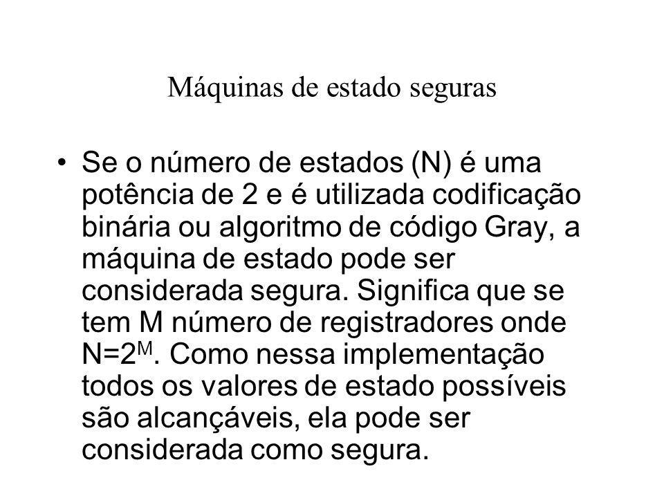 Máquinas de estado seguras Se o número de estados (N) é uma potência de 2 e é utilizada codificação binária ou algoritmo de código Gray, a máquina de
